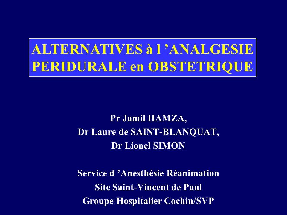 Pr Jamil HAMZA, Dr Laure de SAINT-BLANQUAT, Dr Lionel SIMON Service d Anesthésie Réanimation Site Saint-Vincent de Paul Groupe Hospitalier Cochin/SVP