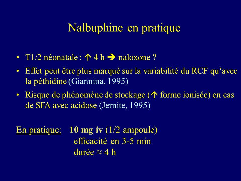 T1/2 néonatale : 4 h naloxone ? Effet peut être plus marqué sur la variabilité du RCF quavec la péthidine (Giannina, 1995) Risque de phénomène de stoc