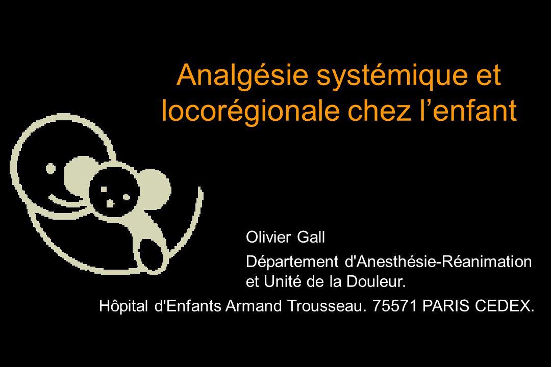 Olivier Gall Département d'Anesthésie-Réanimation et Unité de la Douleur. Hôpital d'Enfants Armand Trousseau. 75571 PARIS CEDEX. Analgésie systémique