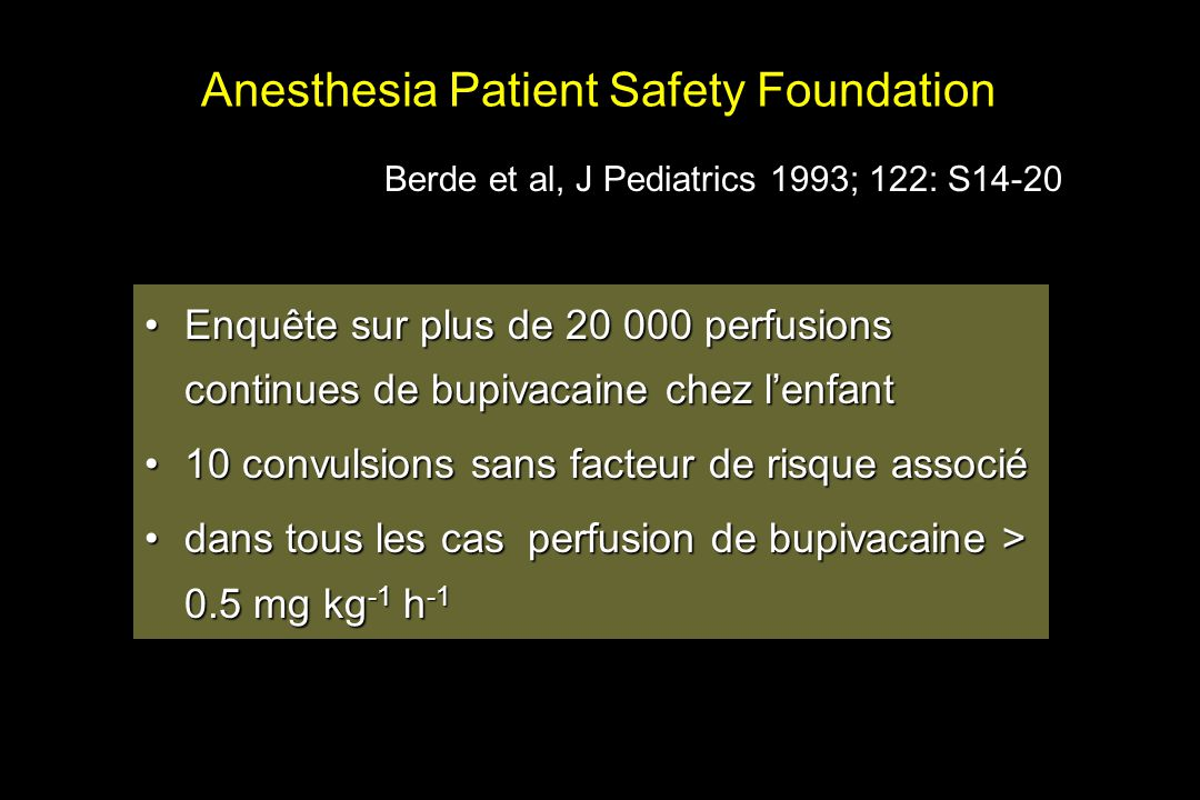 Anesthesia Patient Safety Foundation Enquête sur plus de 20 000 perfusions continues de bupivacaine chez lenfantEnquête sur plus de 20 000 perfusions