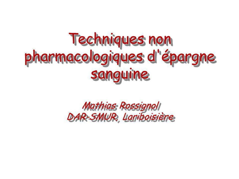 Techniques non pharmacologiques d'épargne sanguine Mathias Rossignol DAR-SMUR, Lariboisière