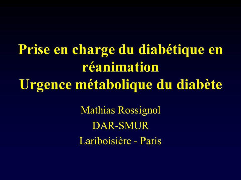 Prise en charge du diabétique en réanimation Urgence métabolique du diabète Mathias Rossignol DAR-SMUR Lariboisière - Paris