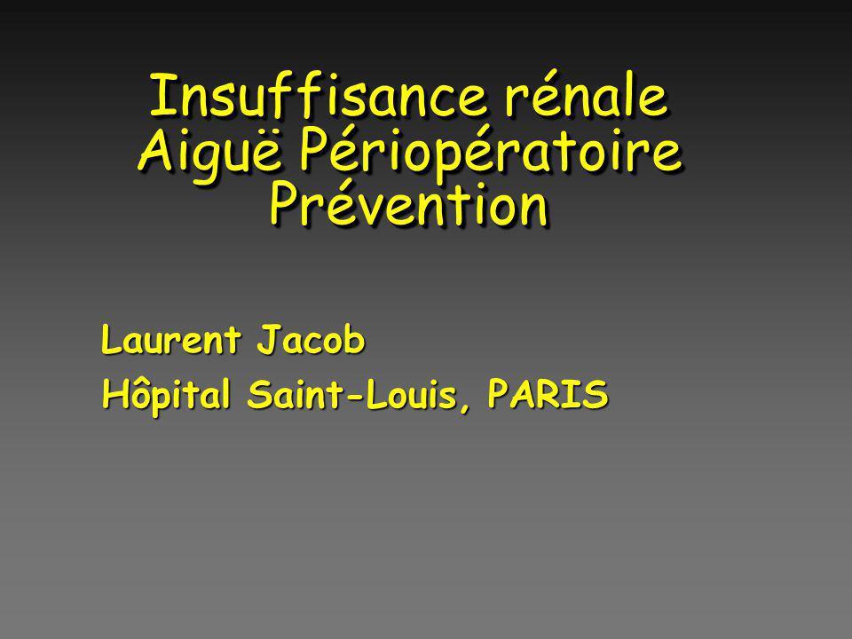 Insuffisance rénale Aiguë Périopératoire Prévention Laurent Jacob Hôpital Saint-Louis, PARIS