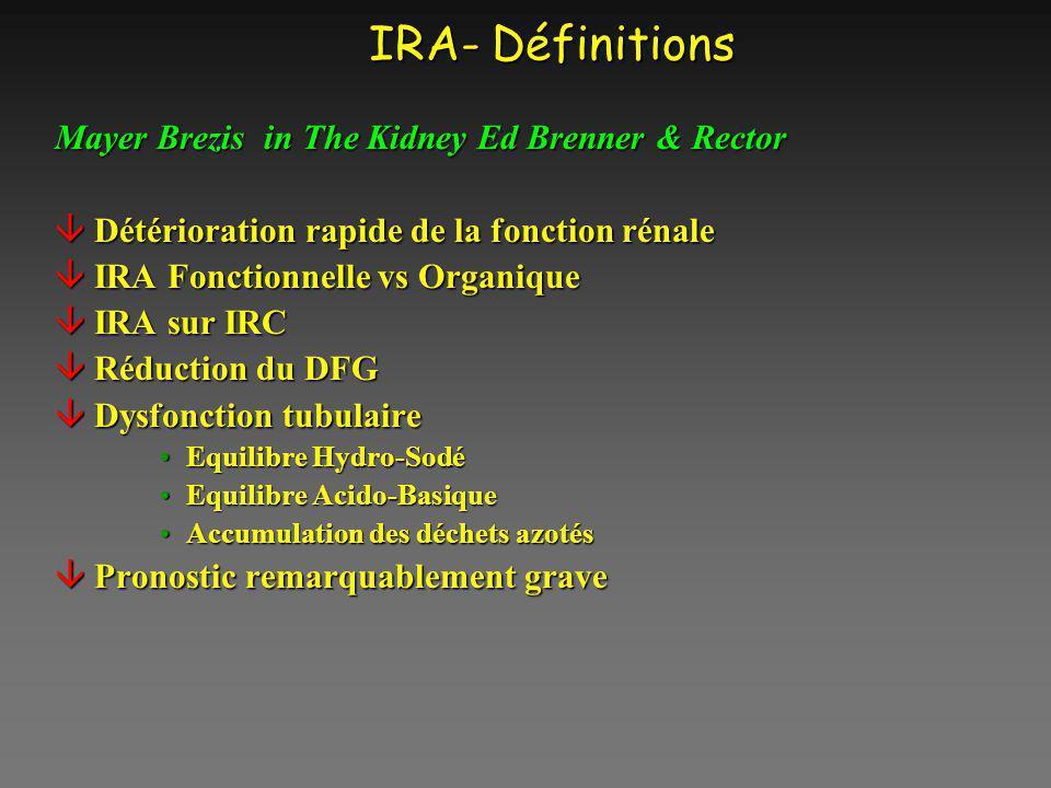 IRA- Définitions Mayer Brezis in The Kidney Ed Brenner & Rector âDétérioration rapide de la fonction rénale âIRA Fonctionnelle vs Organique âIRA sur I
