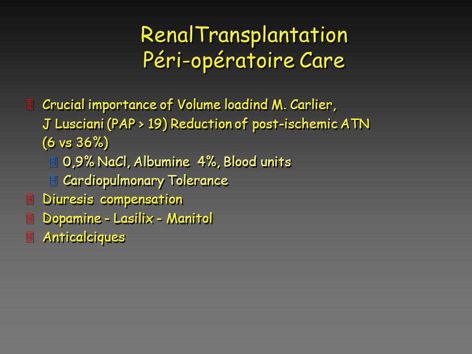 RenalTransplantation Péri-opératoire Care 3Crucial importance of Volume loadind M. Carlier, J Lusciani (PAP > 19) Reduction of post-ischemic ATN (6 vs