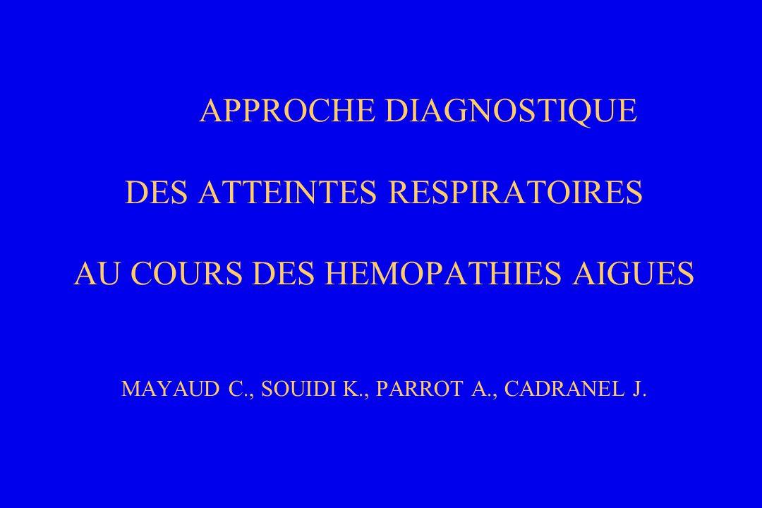 APPROCHE DIAGNOSTIQUE DES ATTEINTES RESPIRATOIRES AU COURS DES HEMOPATHIES AIGUES MAYAUD C., SOUIDI K., PARROT A., CADRANEL J.
