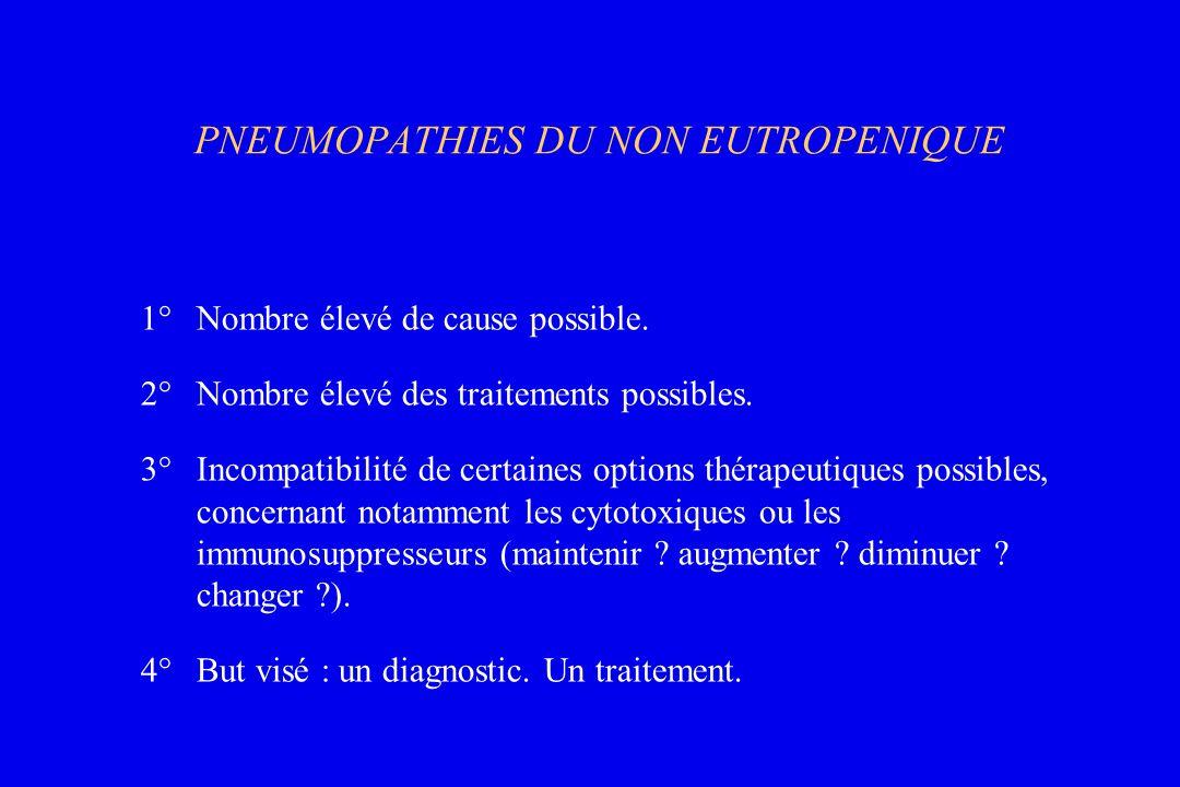 PNEUMOPATHIES DU NON EUTROPENIQUE 1°Nombre élevé de cause possible. 2°Nombre élevé des traitements possibles. 3°Incompatibilité de certaines options t