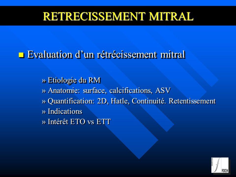 Evaluation dun rétrécissement mitral Evaluation dun rétrécissement mitral »Etiologie du RM » »Anatomie: surface, calcifications, ASV » »Quantification: 2D, Hatle, Continuité.