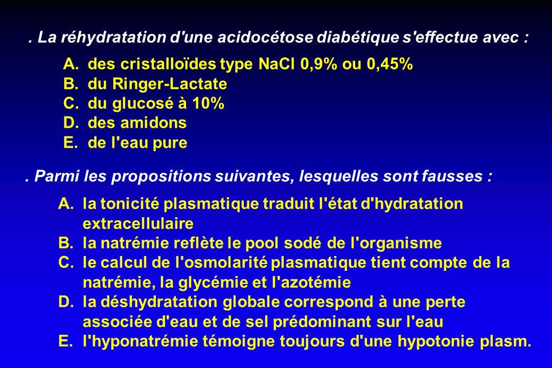 La réhydratation d une acidocétose diabétique s effectue avec : A.