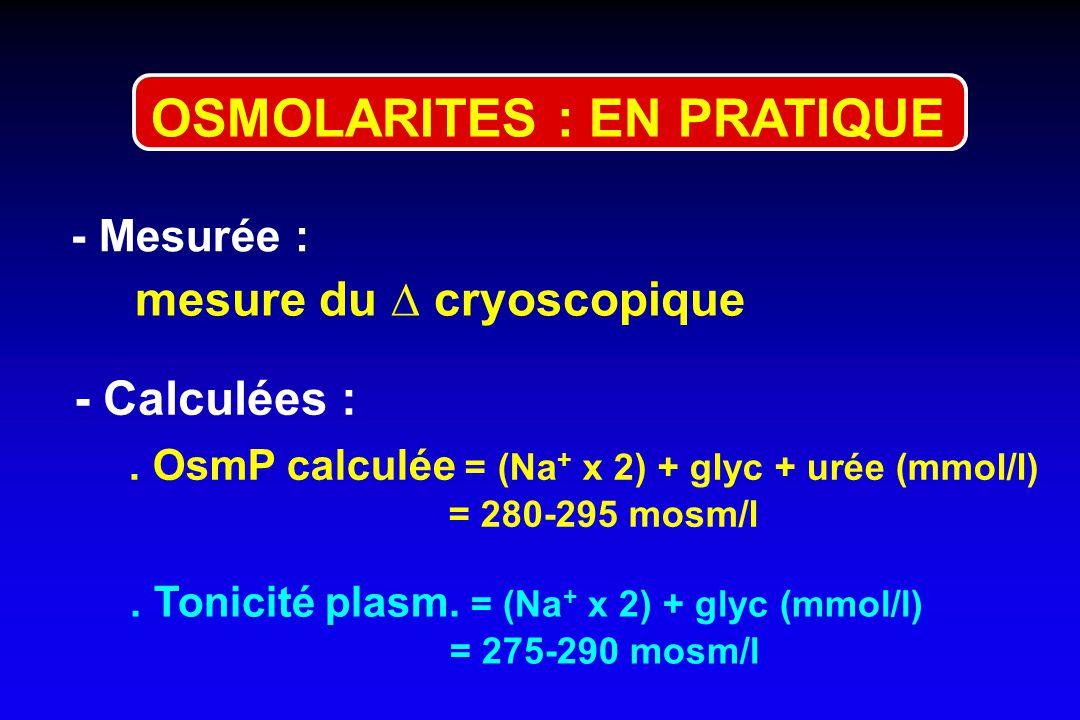 1 - Osmolarité Plasmatique (OsmP) = [C] de subst. osmotiques/l de plasma = [C] de subst. osmotiques/kg d'eau plasm. En pratique 1 2 OSMOLARITES : DEFI