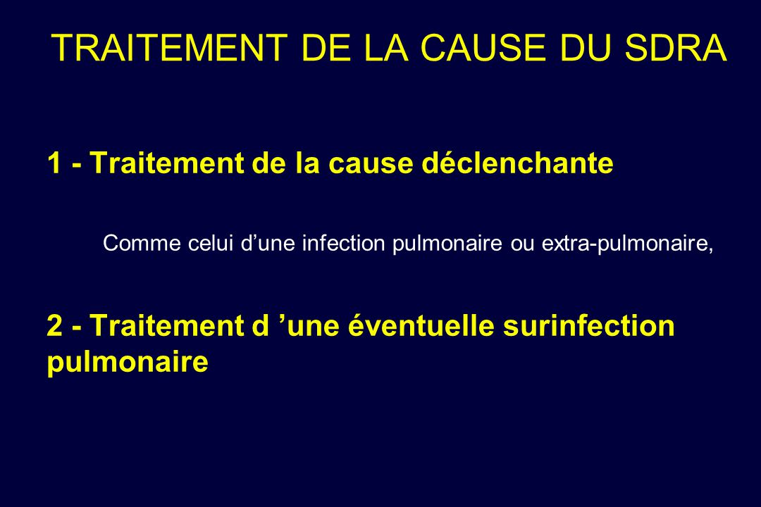 TRAITEMENT DE LA CAUSE DU SDRA 1 - Traitement de la cause déclenchante Comme celui dune infection pulmonaire ou extra-pulmonaire, 2 - Traitement d une