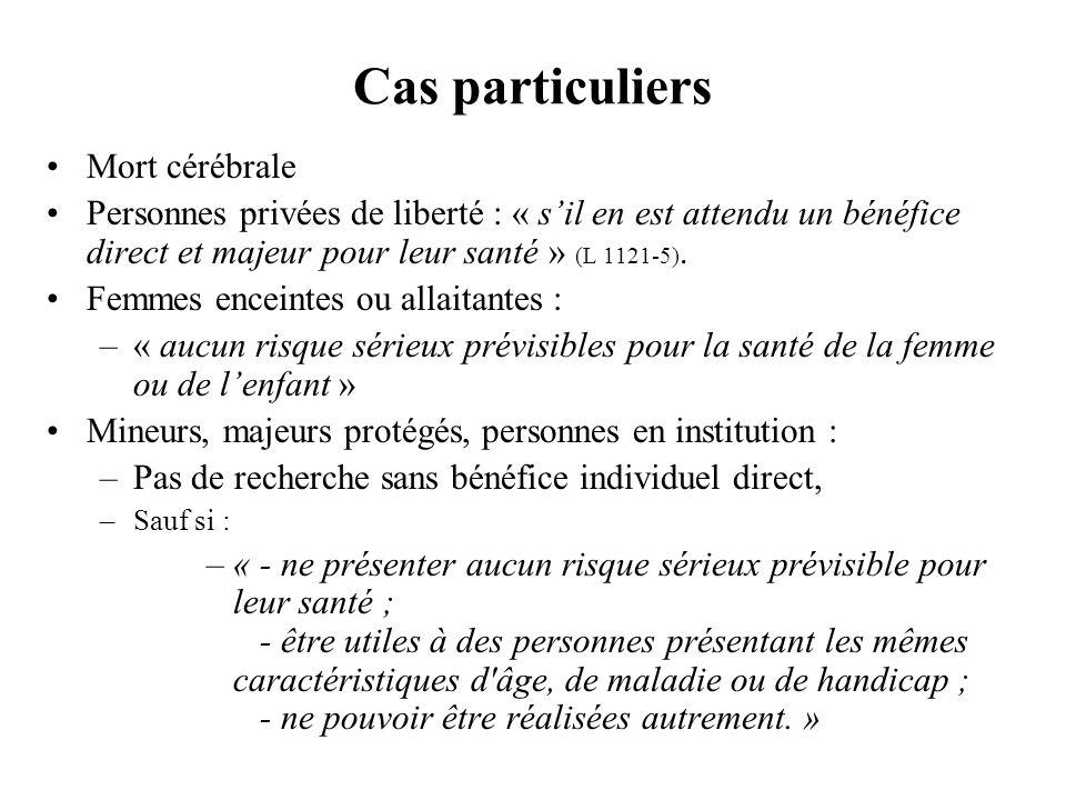 Cas particuliers Mort cérébrale Personnes privées de liberté : « sil en est attendu un bénéfice direct et majeur pour leur santé » (L 1121-5).
