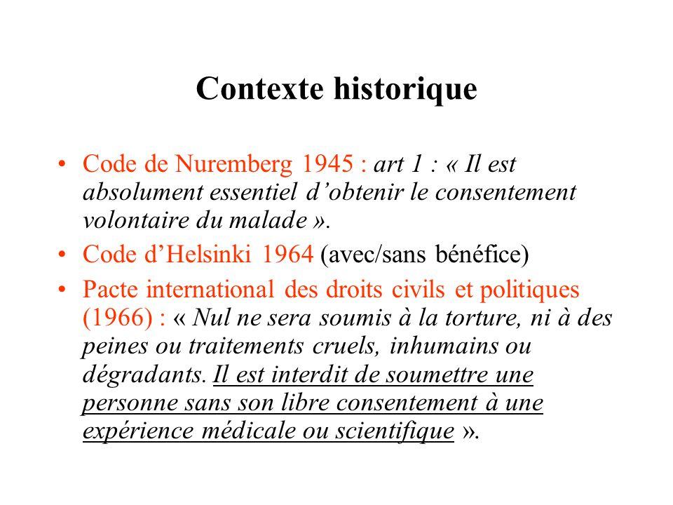 Contexte historique Code de Nuremberg 1945 : art 1 : « Il est absolument essentiel dobtenir le consentement volontaire du malade ». Code dHelsinki 196