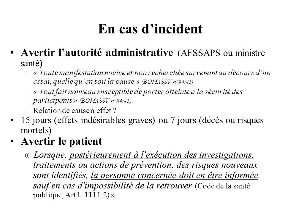 Avertir lautorité administrative (AFSSAPS ou ministre santé) –« Toute manifestation nocive et non recherchée survenant au décours dun essai, quelle qu