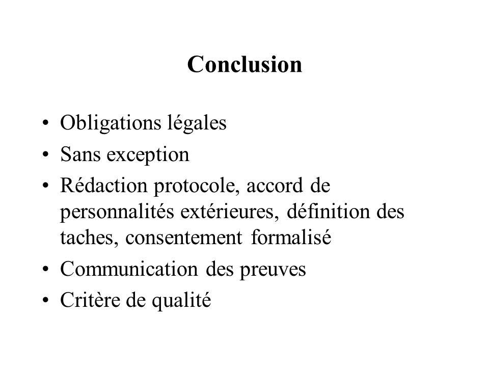 Conclusion Obligations légales Sans exception Rédaction protocole, accord de personnalités extérieures, définition des taches, consentement formalisé Communication des preuves Critère de qualité