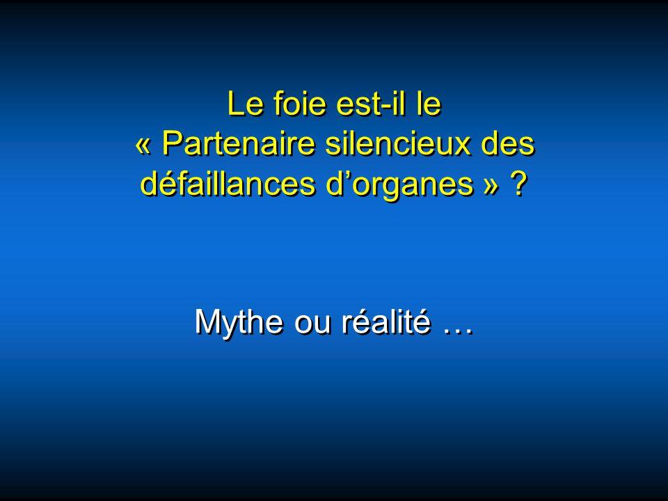 Le foie est-il le « Partenaire silencieux des défaillances dorganes » ? Mythe ou réalité …