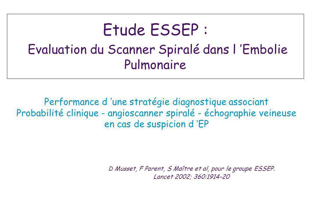 Etude ESSEP : Evaluation du Scanner Spiralé dans l Embolie Pulmonaire D Musset, F Parent, S Maître et al, pour le groupe ESSEP. Lancet 2002; 360:1914-
