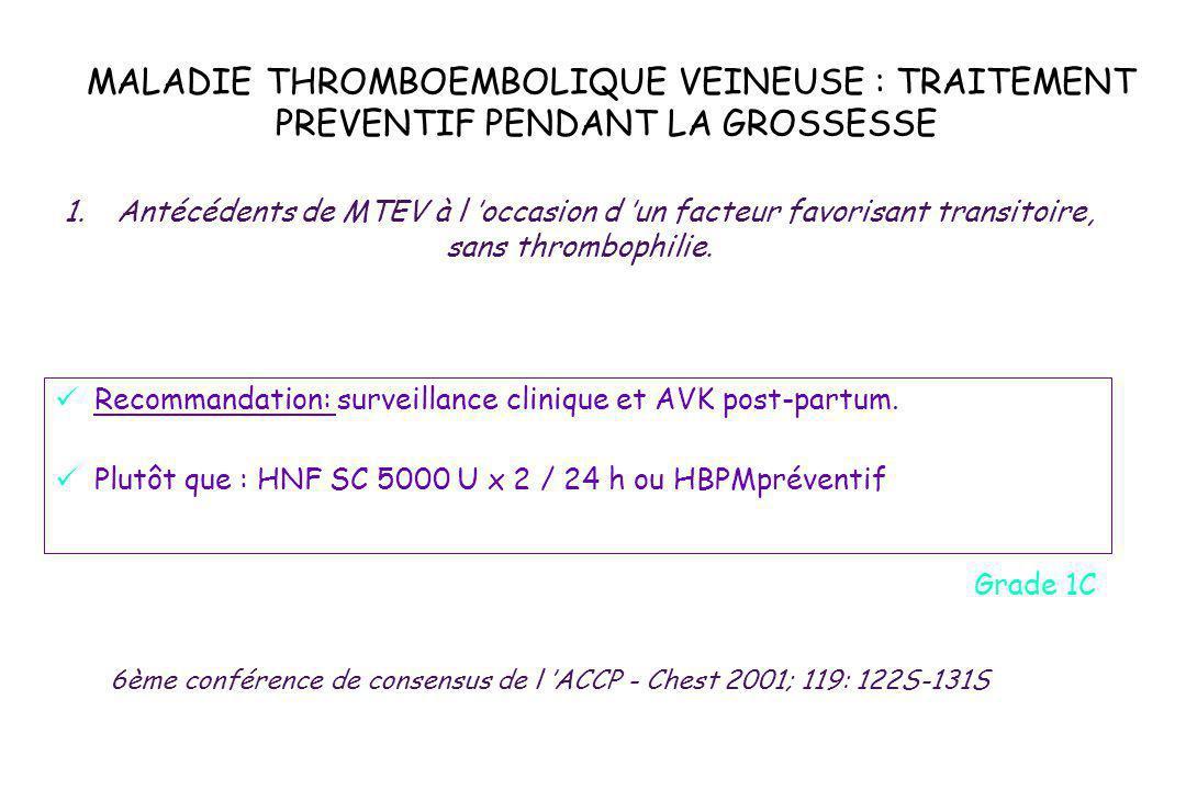 MALADIE THROMBOEMBOLIQUE VEINEUSE : TRAITEMENT PREVENTIF PENDANT LA GROSSESSE Recommandation: surveillance clinique et AVK post-partum. Plutôt que : H