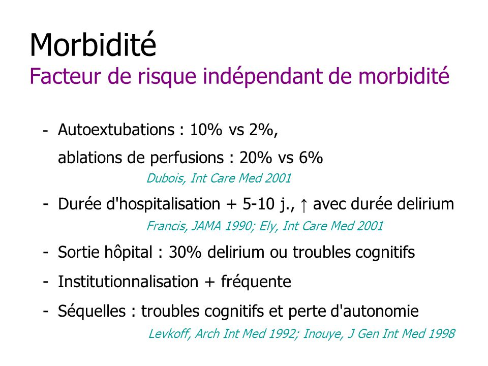 Morbidité Facteur de risque indépendant de morbidité - Autoextubations : 10% vs 2%, ablations de perfusions : 20% vs 6% Dubois, Int Care Med 2001 -Dur