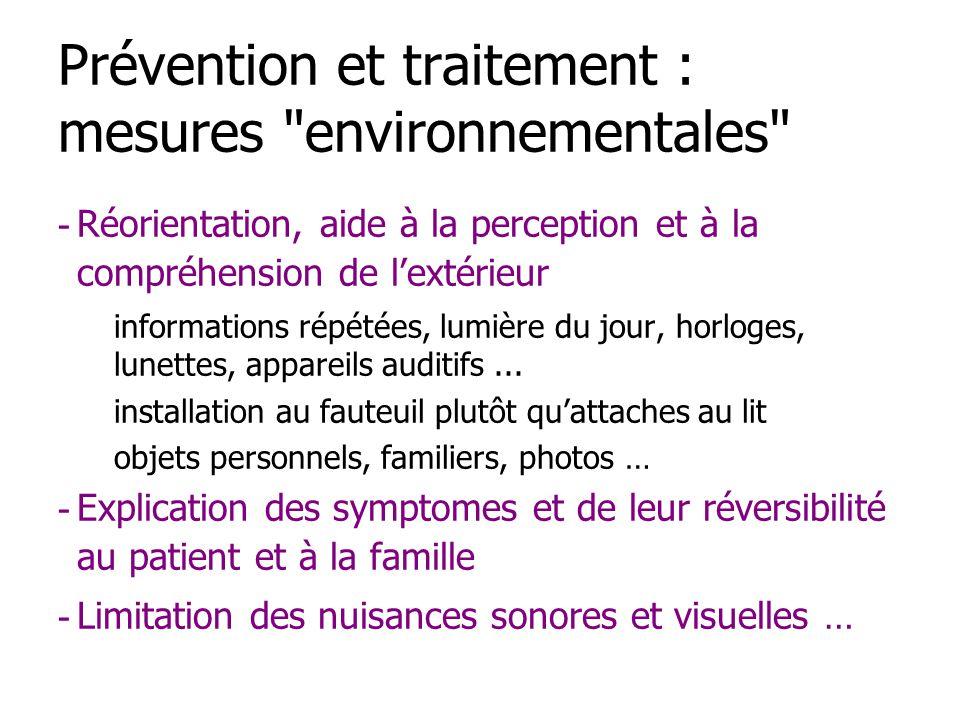 Prévention et traitement : mesures environnementales - Réorientation, aide à la perception et à la compréhension de lextérieur informations répétées, lumière du jour, horloges, lunettes, appareils auditifs...