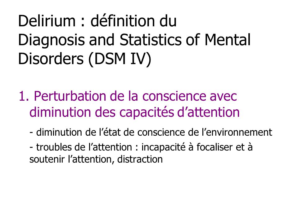 Delirium : définition du Diagnosis and Statistics of Mental Disorders (DSM IV) 1.