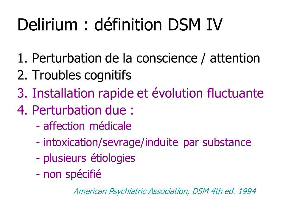 1. Perturbation de la conscience / attention 2. Troubles cognitifs 3. Installation rapide et évolution fluctuante 4. Perturbation due : - affection mé