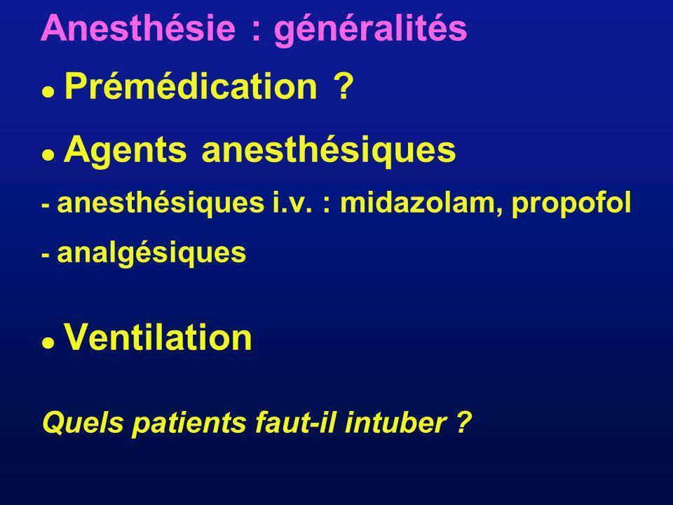 Anesthésie : généralités Prémédication ? Agents anesthésiques - anesthésiques i.v. : midazolam, propofol - analgésiques Ventilation Quels patients fau