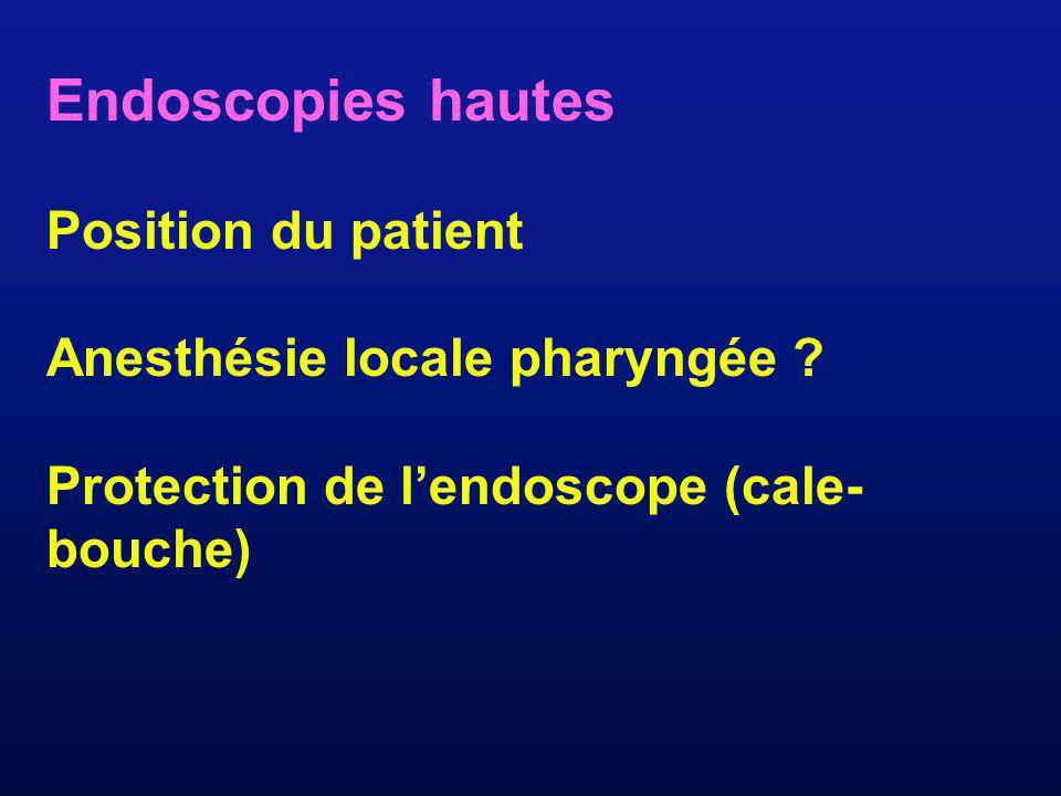 Endoscopies hautes Position du patient Anesthésie locale pharyngée ? Protection de lendoscope (cale- bouche)