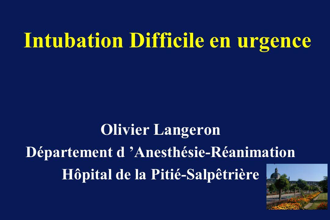 Olivier Langeron Département d Anesthésie-Réanimation Hôpital de la Pitié-Salpêtrière Intubation Difficile en urgence