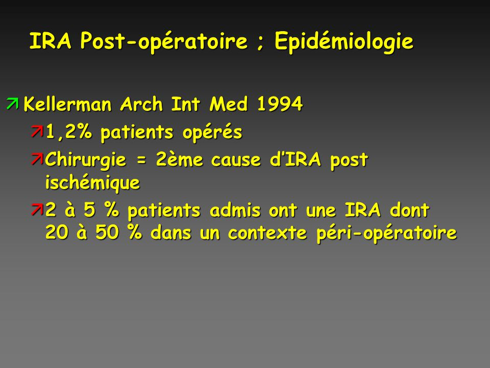 IRA Post-opératoire ; Epidémiologie äKellerman Arch Int Med 1994 ä1,2% patients opérés äChirurgie = 2ème cause dIRA post ischémique ä2 à 5 % patients