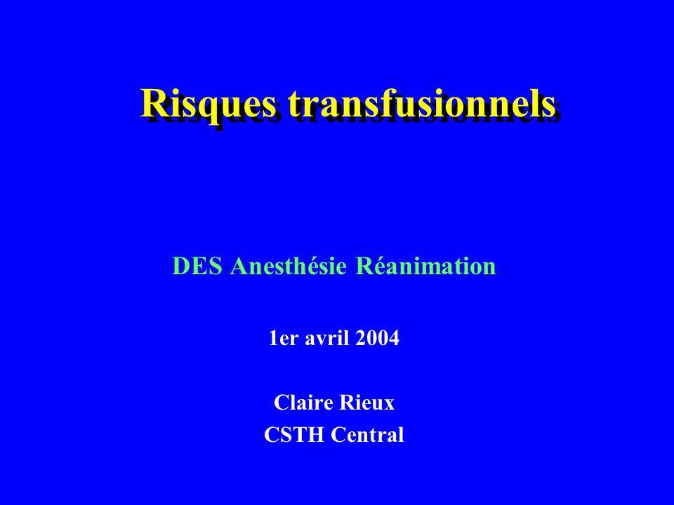 Risques transfusionnels DES Anesthésie Réanimation 1er avril 2004 Claire Rieux CSTH Central