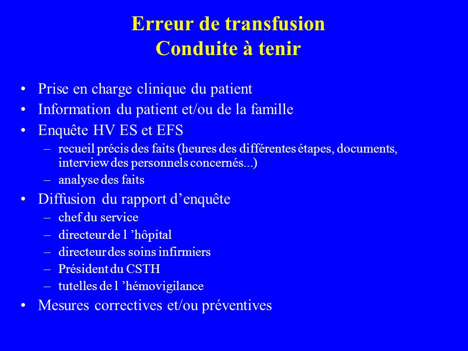 Erreur de transfusion Conduite à tenir Prise en charge clinique du patient Information du patient et/ou de la famille Enquête HV ES et EFS –recueil pr