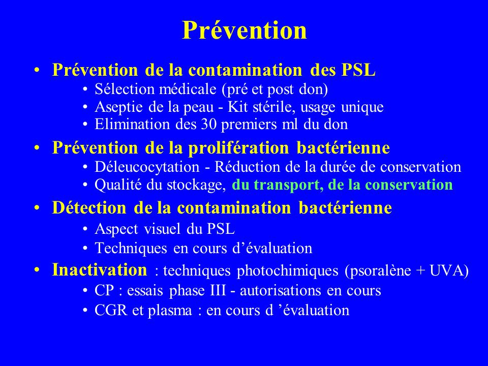Prévention Prévention de la contamination des PSL Sélection médicale (pré et post don) Aseptie de la peau - Kit stérile, usage unique Elimination des
