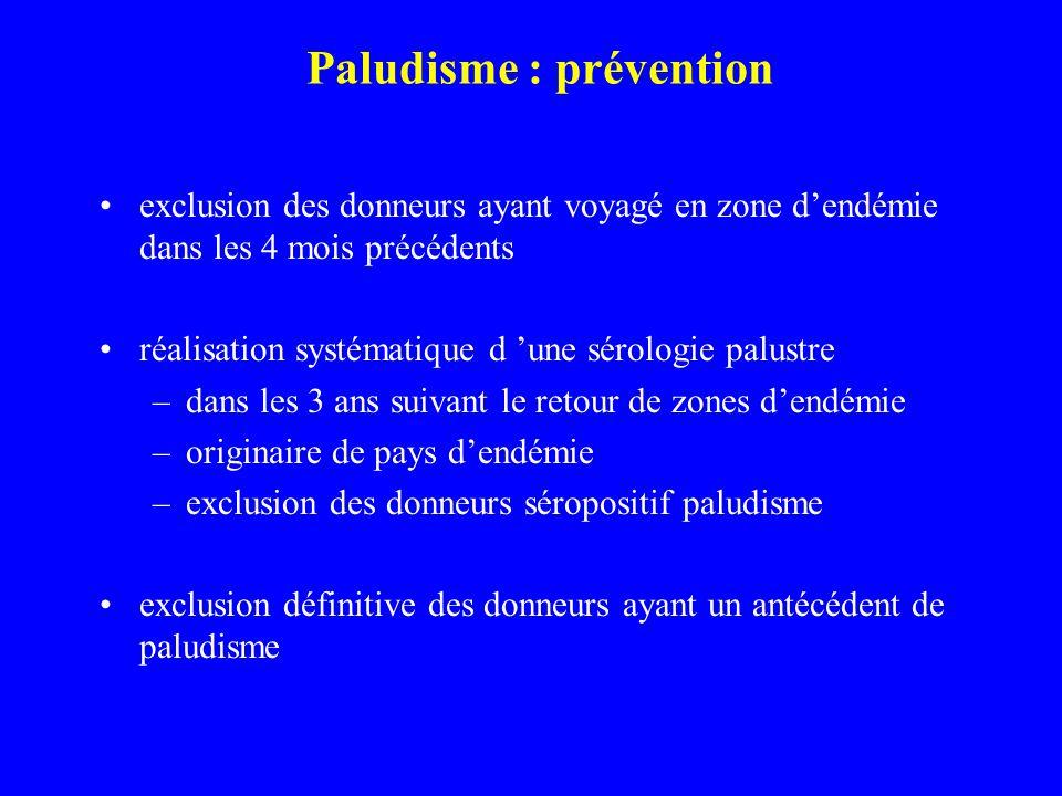 Paludisme : prévention exclusion des donneurs ayant voyagé en zone dendémie dans les 4 mois précédents réalisation systématique d une sérologie palust
