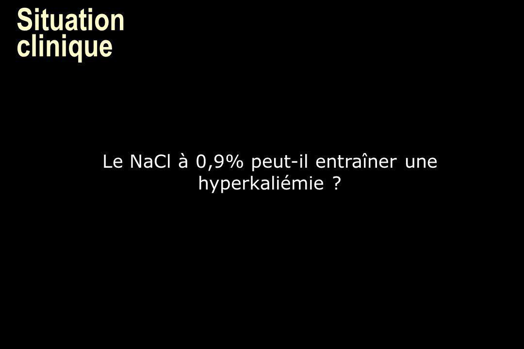 Situation clinique Le NaCl à 0,9% peut-il entraîner une hyperkaliémie ?