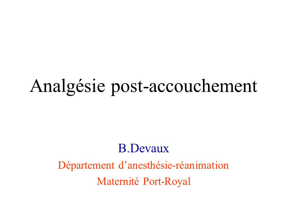 Analgésie après césarienne : AINS 0 10 20 30 40 50 PavyDennis Placebo NSAID Time to 1st analgesia (H) * * Pavy, Anesth Int Care, 1995, 23: 555 - Bupivacaïn HB - Morphine 250-300 µg - Fentanyl 10-15µg - Indometacin vs placebo Dennis, Anaesthesia, 1995, 50: 297 - Bupivacaïn HB - Morphine 200 µg - Diclofenac vs placebo * p<0,05