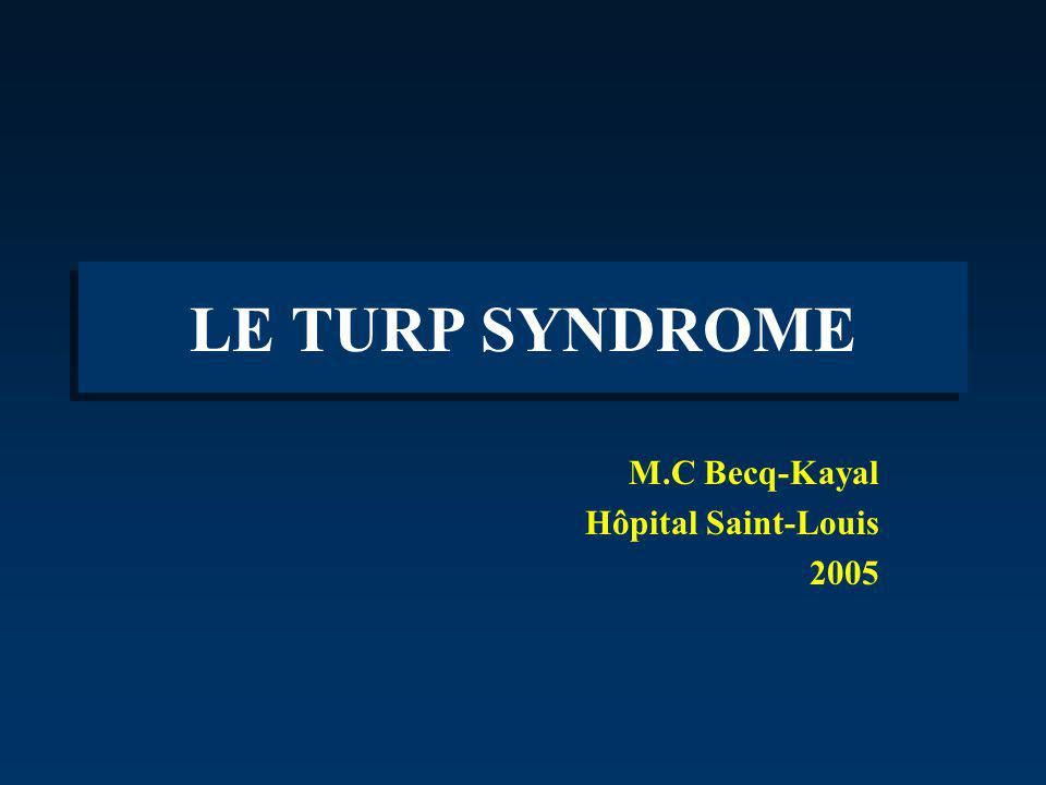 LE TURP SYNDROME M.C Becq-Kayal Hôpital Saint-Louis 2005