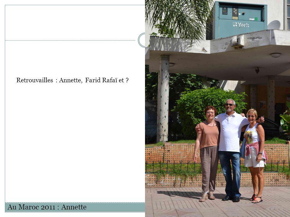 Au Maroc 2011 : Annette Retrouvailles : Annette, Farid Rafaï et ?