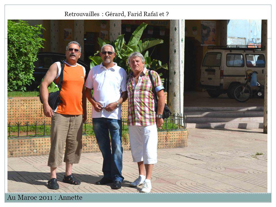 Au Maroc 2011 : Annette Retrouvailles : Gérard, Farid Rafaï et ?