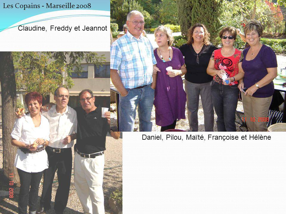 Les Copains - Marseille 2008 Claudine, Freddy et Jeannot Daniel, Pilou, Maïté, Françoise et Hélène