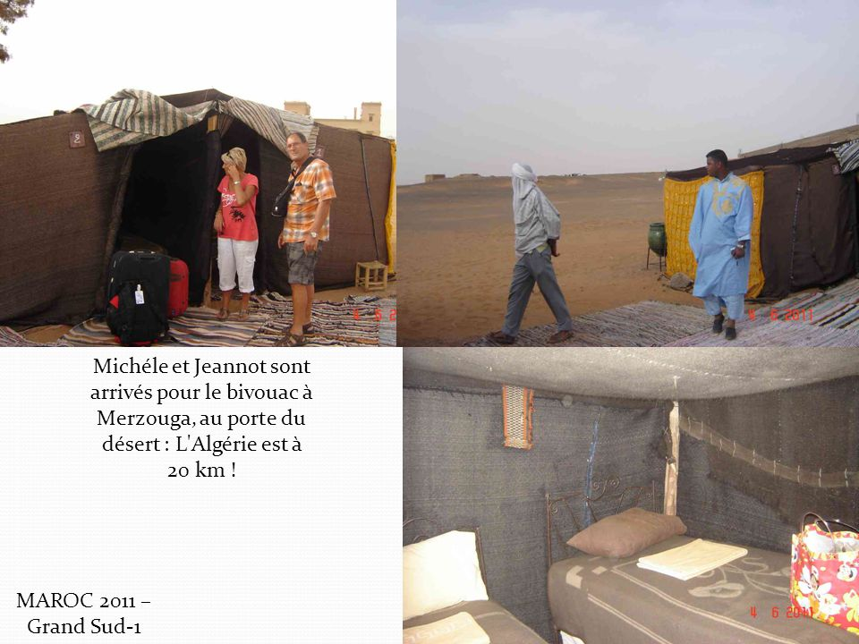 Michéle et Jeannot sont arrivés pour le bivouac à Merzouga, au porte du désert : L Algérie est à 20 km .
