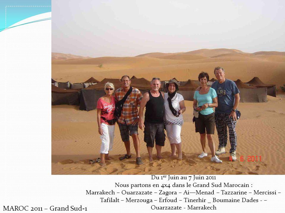 Du 1 er Juin au 7 Juin 2011 Nous partons en 4x4 dans le Grand Sud Marocain : Marrakech – Ouarzazate – Zagora – AiMenad – Tazzarine – Mercissi – Tafilalt – Merzouga – Erfoud – Tinerhir _ Boumaine Dades - – Ouarzazate - Marrakech