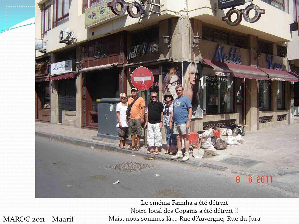 MAROC 2011 – Maarif Le cinéma Familia a été détruit Notre local des Copains a été détruit !! Mais, nous sommes là…. Rue dAuvergne, Rue du Jura