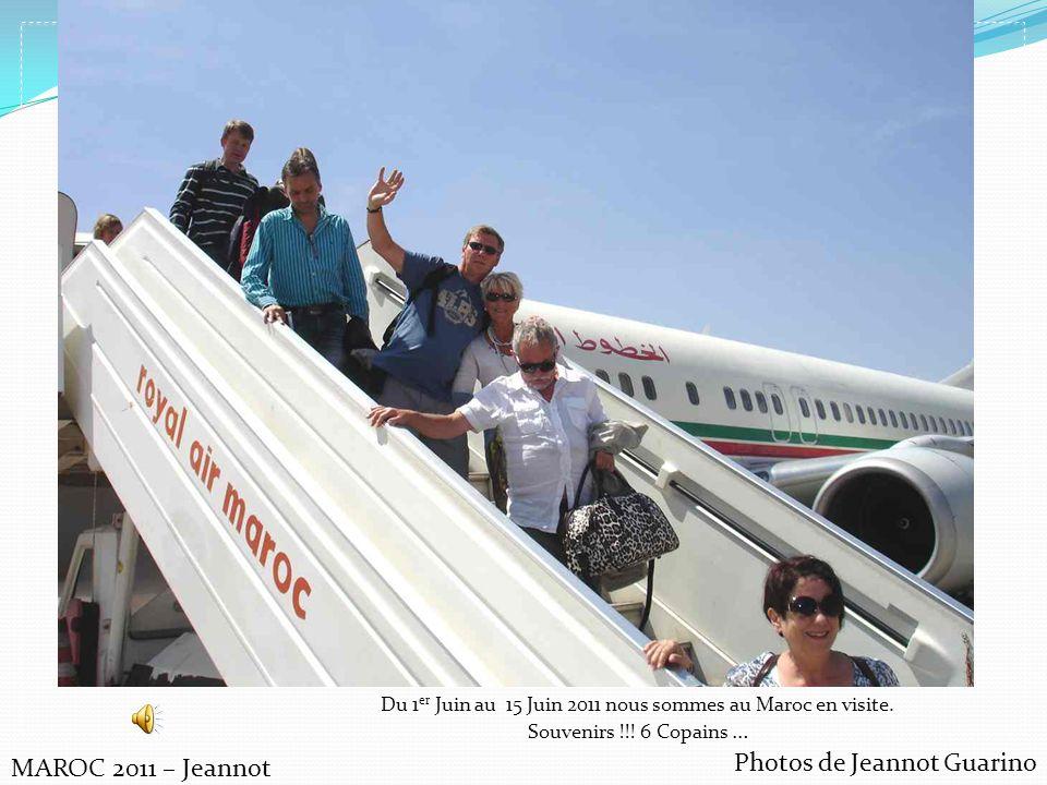 Photos de Jeannot Guarino MAROC 2011 – Jeannot Du 1 er Juin au 15 Juin 2011 nous sommes au Maroc en visite. Souvenirs !!! 6 Copains …
