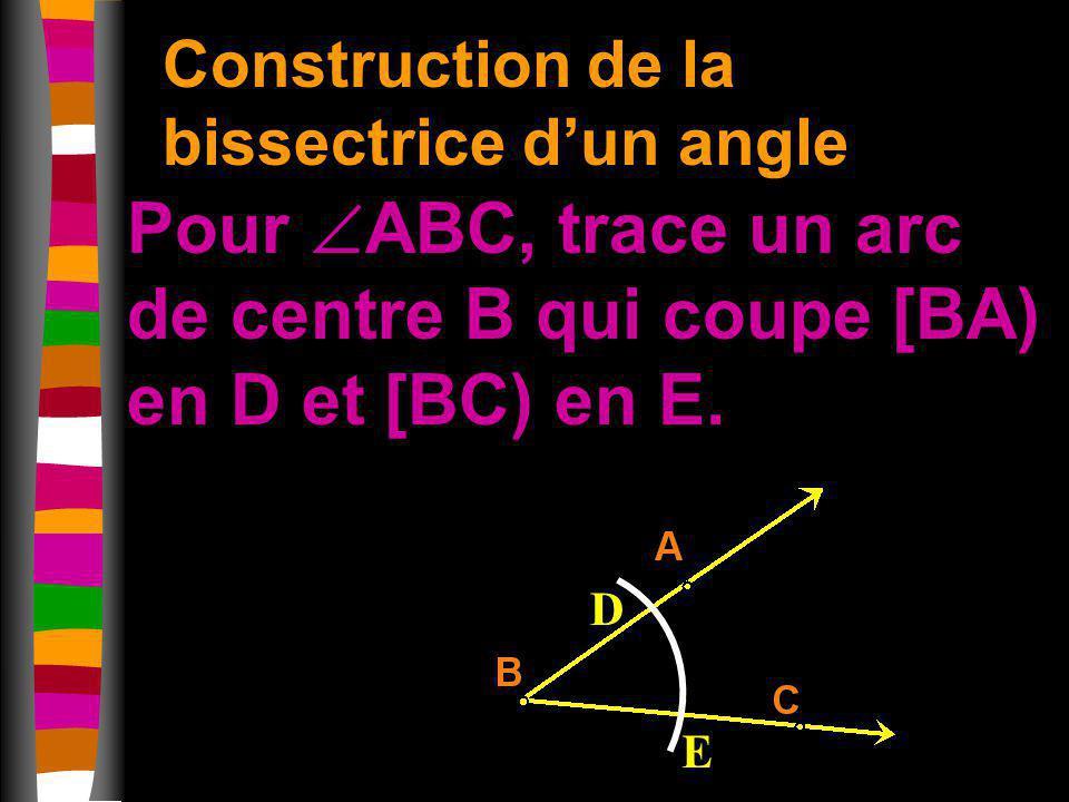 Pour ABC, trace un arc de centre B qui coupe [BA) en D et [BC) en E. D E