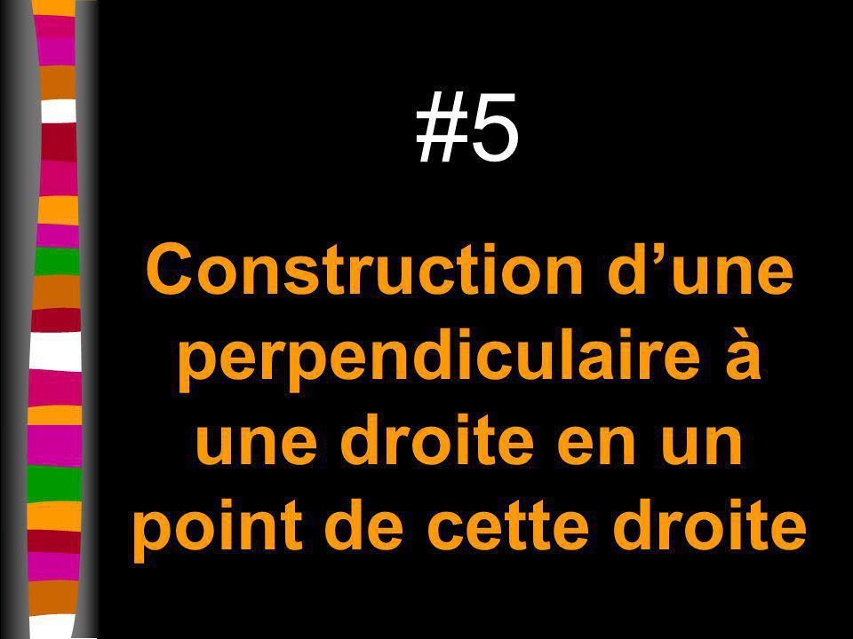 #5 Construction dune perpendiculaire à une droite en un point de cette droite