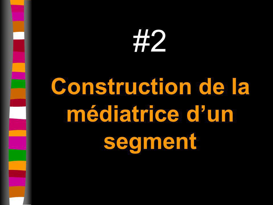 #2 Construction de la médiatrice dun segment