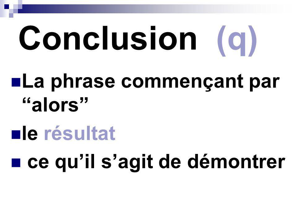 Conclusion (q) La phrase commençant par alors le résultat ce quil sagit de démontrer