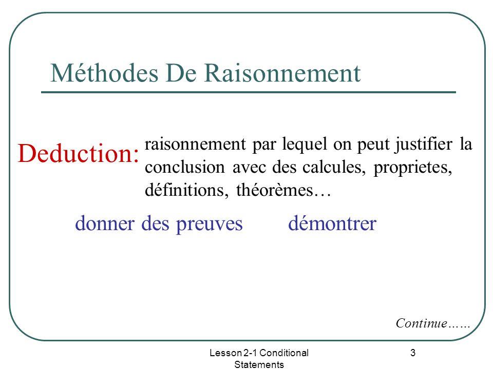Lesson 2-1 Conditional Statements 3 Méthodes De Raisonnement Deduction: raisonnement par lequel on peut justifier la conclusion avec des calcules, proprietes, définitions, théorèmes… Continue…… donner des preuves démontrer