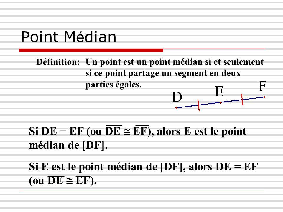 Point M é dian Un point est un point médian si et seulement si ce point partage un segment en deux parties égales. Définition: Si DE = EF (ou DE EF),